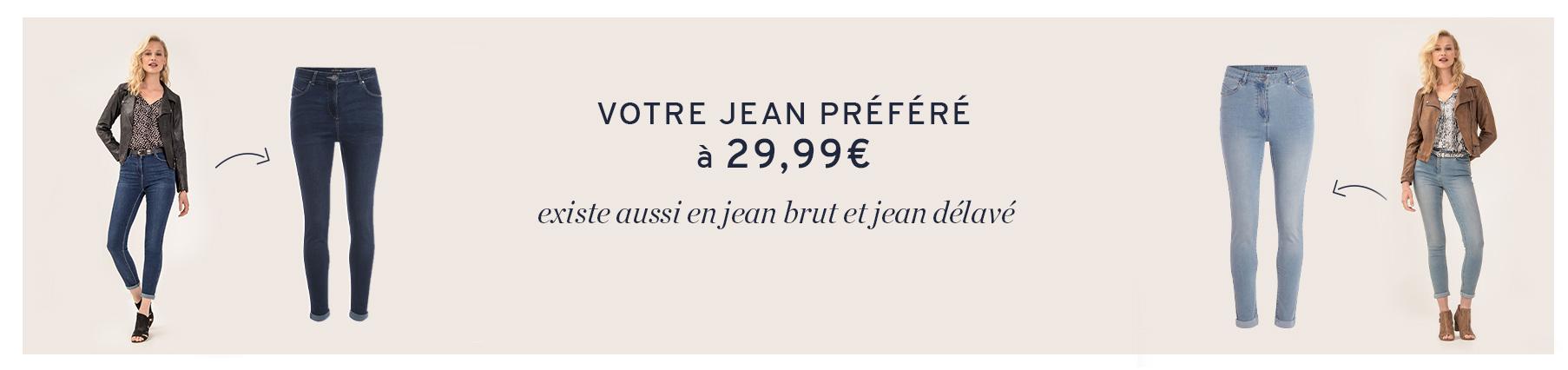 Votre jean préféré existe aussi en jean brut et jean délavé