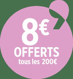 8€ offerts tous les 200€